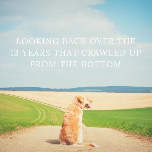 ドン底から這い上がった13年間を振り返って